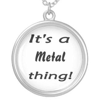It s a metal thing pendants