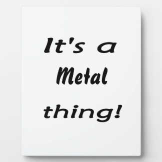 It s a metal thing plaques