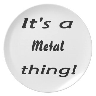 It s a metal thing plate
