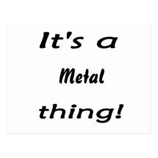 It s a metal thing post card