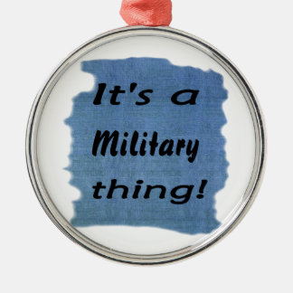 It s a military thing ornament