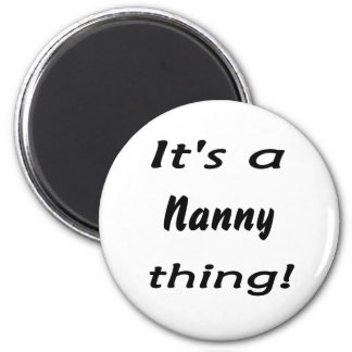 It s a nanny thing magnets