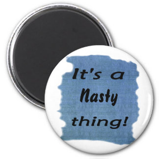 It s a nasty thing refrigerator magnet