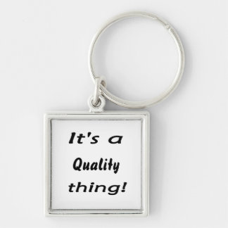 It s a quality thing key chains