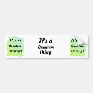 It s a quantum thing bumper sticker
