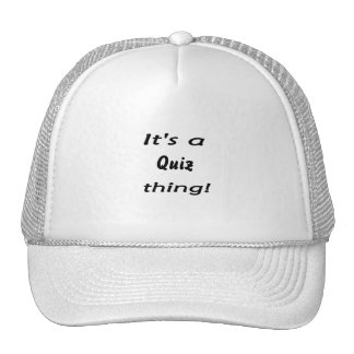 It s a quiz thing trucker hats