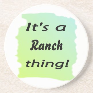 It s a ranch thing drink coaster