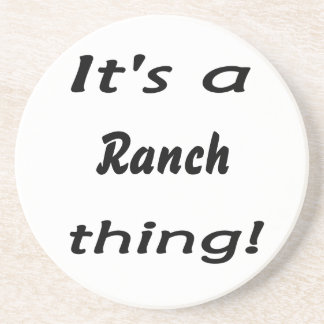 It s a ranch thing beverage coaster