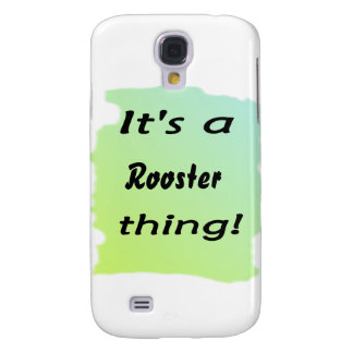 It s a rooster thing galaxy s4 case