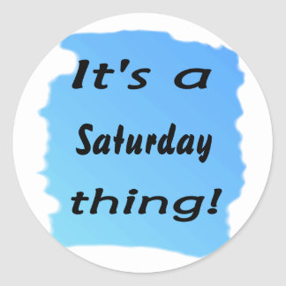 It s a Saturday thing Round Sticker