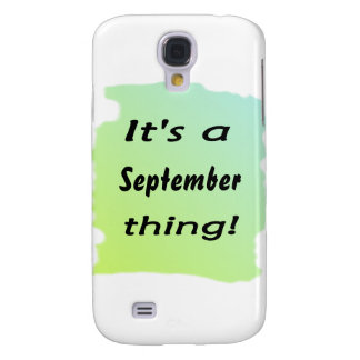It s a September thing Samsung Galaxy S4 Cases