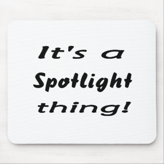 It s a spotlight thing mouse pad