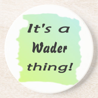 It s a wader thing drink coasters