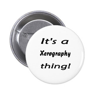 It s a xerography thing pins