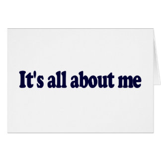 It S All About Me Card