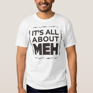 It's All About Meh Shirt