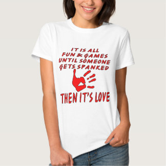 It's All Fun And Games Until Someone Gets Spanked T-shirt