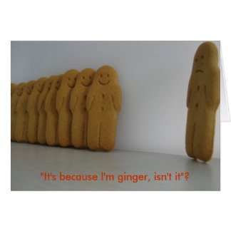 It s because I m ginger isn t it Greeting Cards