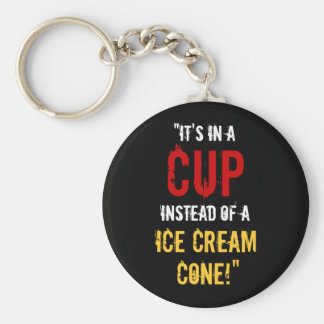 """It's in a CUP Instead of a Ice Cream Cone!"" Basic Round Button Key Ring"