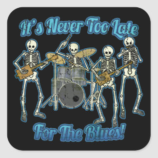 It s never too late for the blues square sticker
