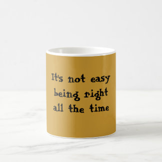 It s not easy being right all the time mug