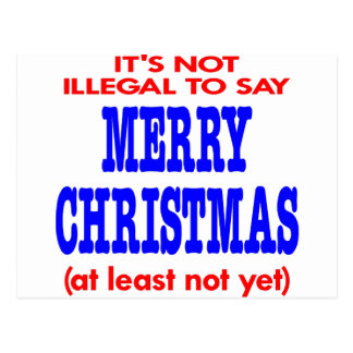 It s Not Illegal To Say Merry Christmas Post Cards