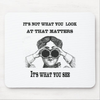 It s not what you look at that matters mouse pad