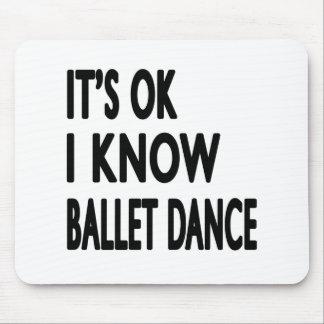 It s Ok I know Ballet Dance Mousepad