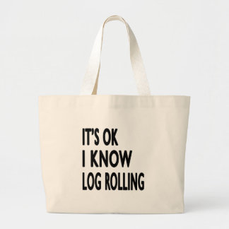It s OK I Know Log Rolling Tote Bag