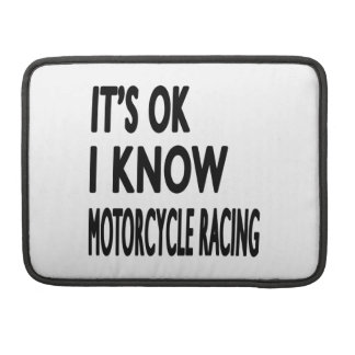 It s OK I Know MOTORCYCLE RACING Sleeve For MacBook Pro