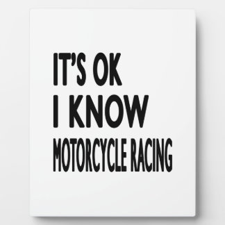 It s OK I Know MOTORCYCLE RACING Photo Plaques