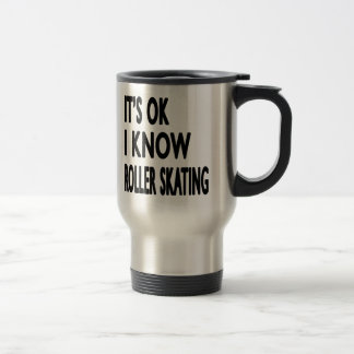 It s OK I Know Roller Skating Coffee Mugs
