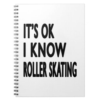 It s OK I Know Roller Skating Spiral Note Books