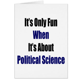 It s Only Fun When It s About Political Science Cards