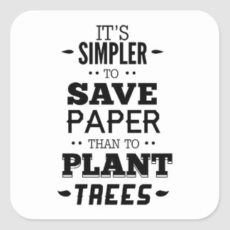 It's Simpler To Save Paper Than To Plant Trees Square Sticker