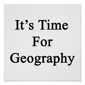It s Time For Geography Print