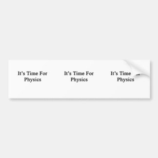 It s Time For Physics Bumper Sticker