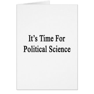 It s Time For Political Science Greeting Cards