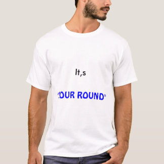 """It,s, """"YOUR ROUND"""" T-Shirt"""