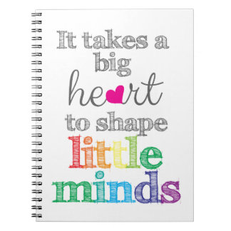 It takes a BIG HEART to Shape Little Minds-Gifts Notebook
