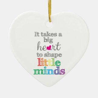 It takes a BIG HEART to Shape Little Minds-ornamen Ceramic Heart Decoration