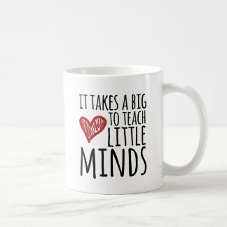 It takes a big heart to teach little minds. coffee mug