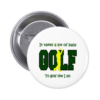 It takes a lot of balls to Golf like I do 6 Cm Round Badge