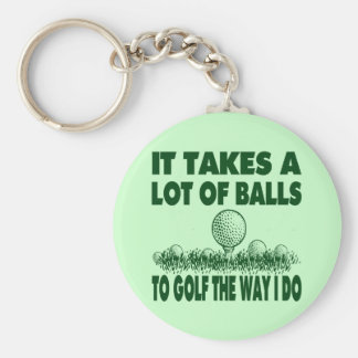 IT TAKES A LOT OF BALLS TO GOLF LIKE I DO BASIC ROUND BUTTON KEY RING