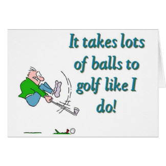 It takes a lot of balls to golf like I do Greeting Card