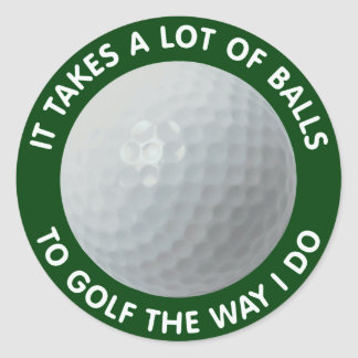It Takes A Lot Of Balls To Golf The Way I Do Round Sticker