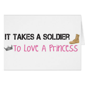 It Takes A Soldier To Love A Princess Greeting Card