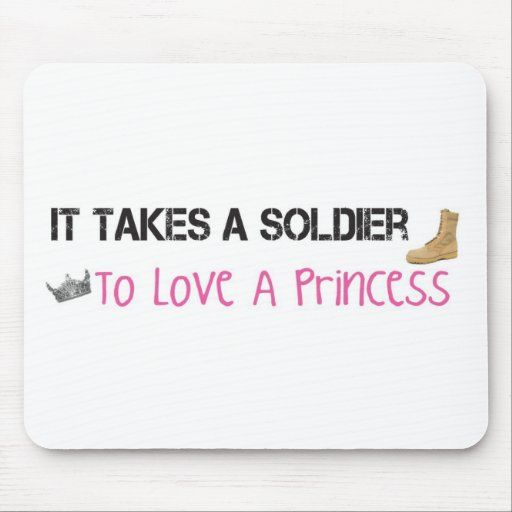 It Takes A Soldier To Love A Princess Mouse Pad