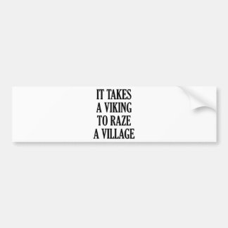 It Takes A Viking To Raze A Village Bumper Sticker