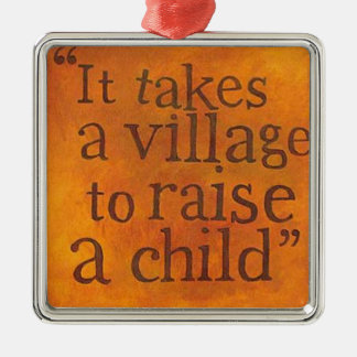 It Takes a Village To Raise A Child Christmas Ornament
